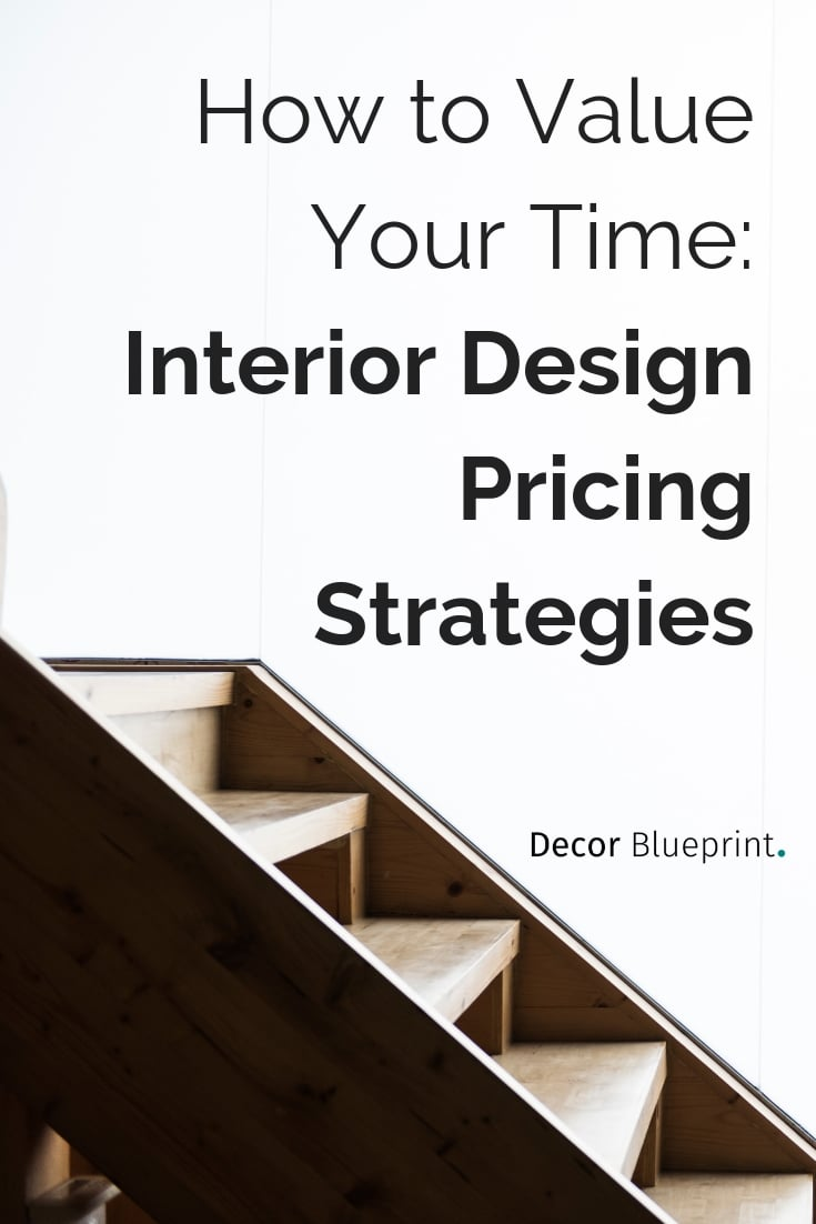 How To Value Your Time Interior Design Pricing Strategies